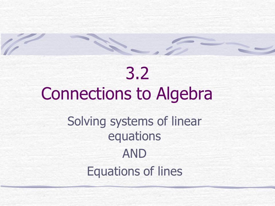 3.2 Connections to Algebra Solving systems of linear equations AND Equations of lines
