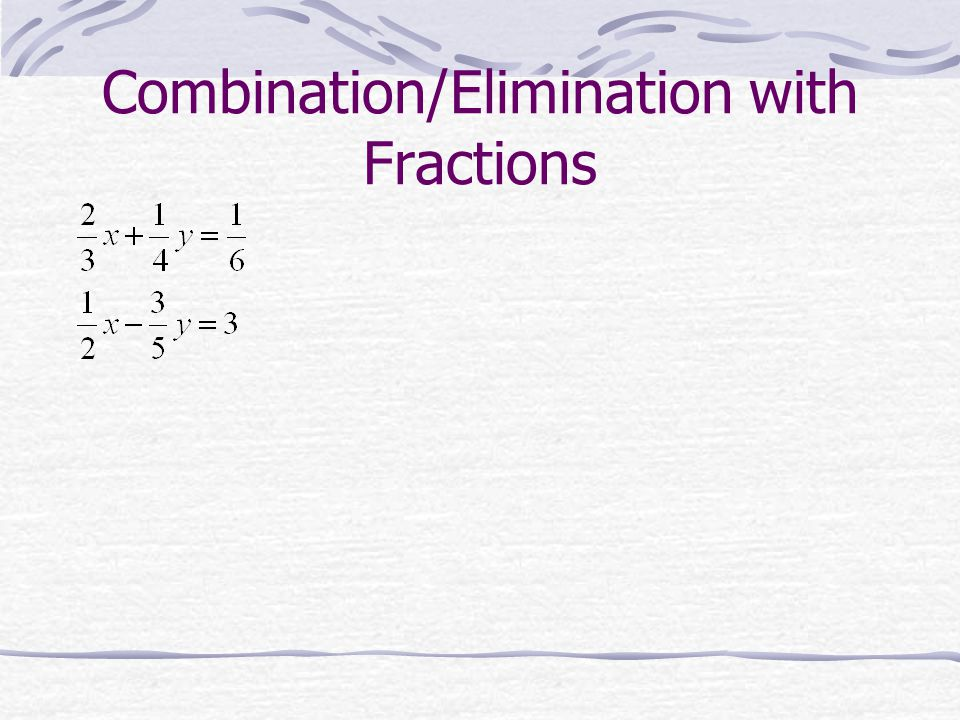 Combination/Elimination with Fractions