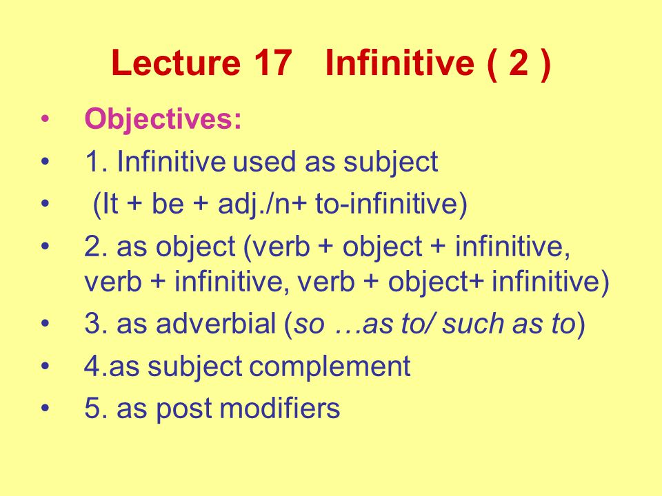 Lecture 17 Infinitive ( 2 ) Objectives: 1.