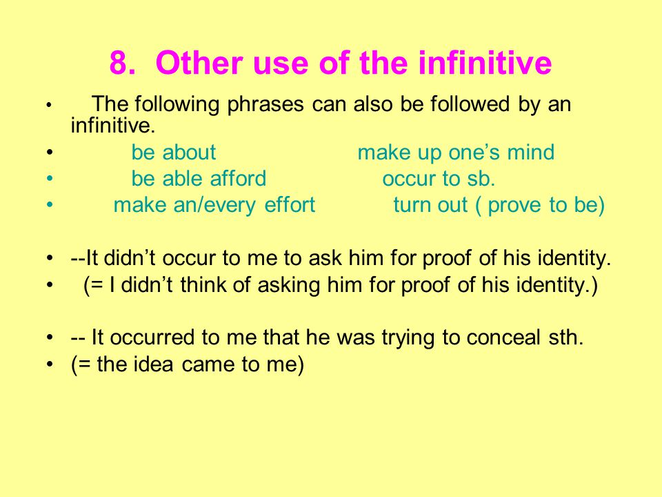 8.Other use of the infinitive The following phrases can also be followed by an infinitive.