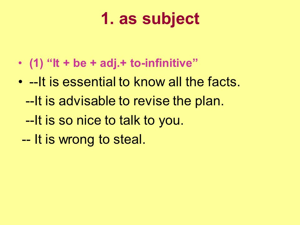 1.as subject (1) It + be + adj.+ to-infinitive --It is essential to know all the facts.