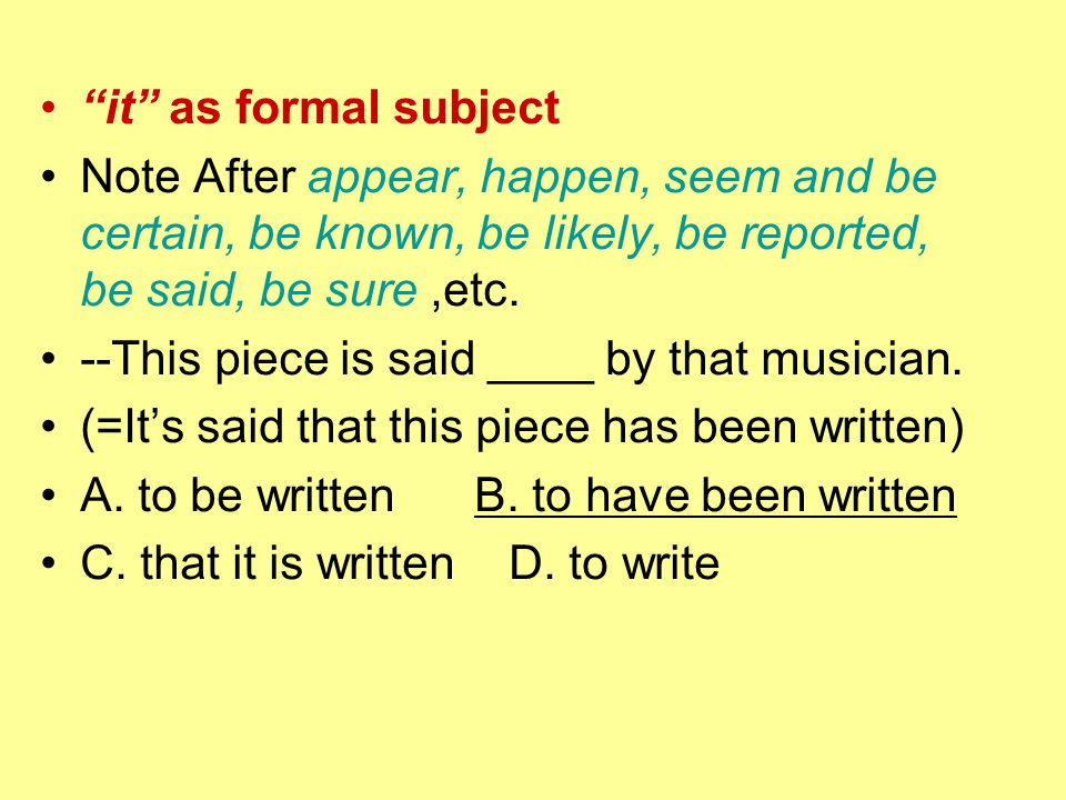 it as formal subject Note After appear, happen, seem and be certain, be known, be likely, be reported, be said, be sure,etc.