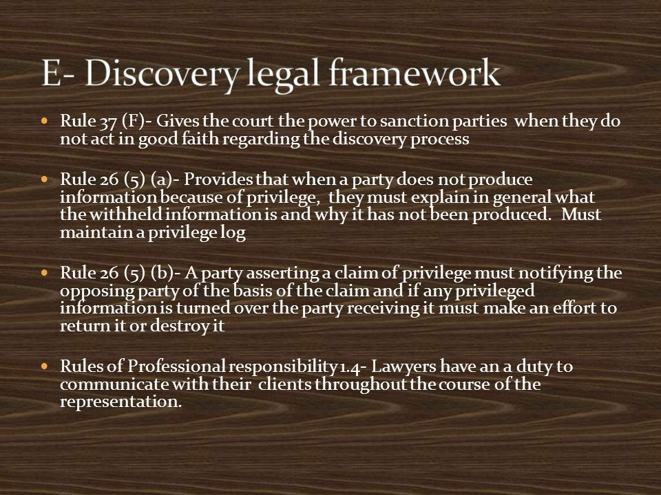 Rule 37 (F)- Gives the court the power to sanction parties when they do not act in good faith regarding the discovery process Rule 26 (5) (a)- Provide