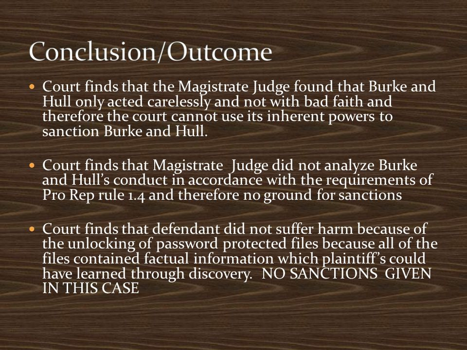 Court finds that the Magistrate Judge found that Burke and Hull only acted carelessly and not with bad faith and therefore the court cannot use its in