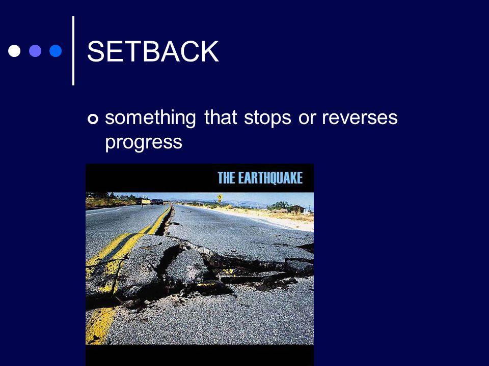 SETBACK something that stops or reverses progress