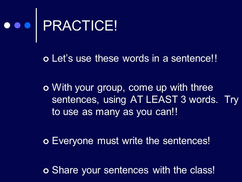 PRACTICE. Let's use these words in a sentence!.
