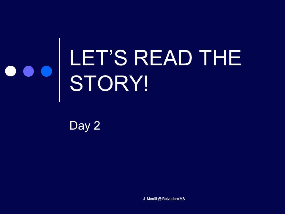 J. Merritt @ Belvedere MS LET'S READ THE STORY! Day 2