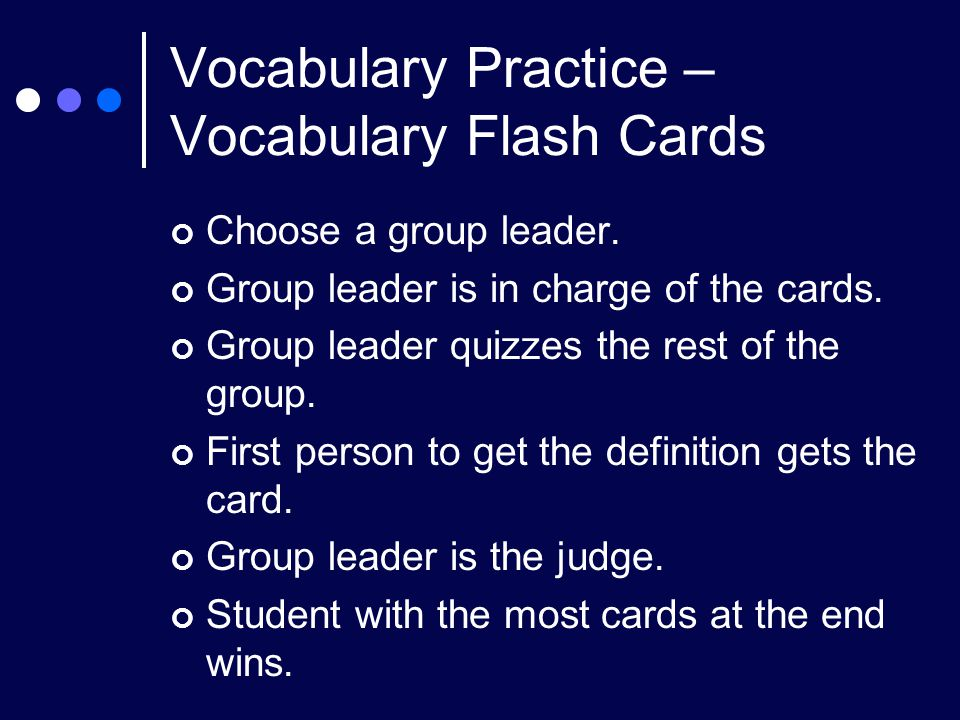 Vocabulary Practice – Vocabulary Flash Cards Choose a group leader.