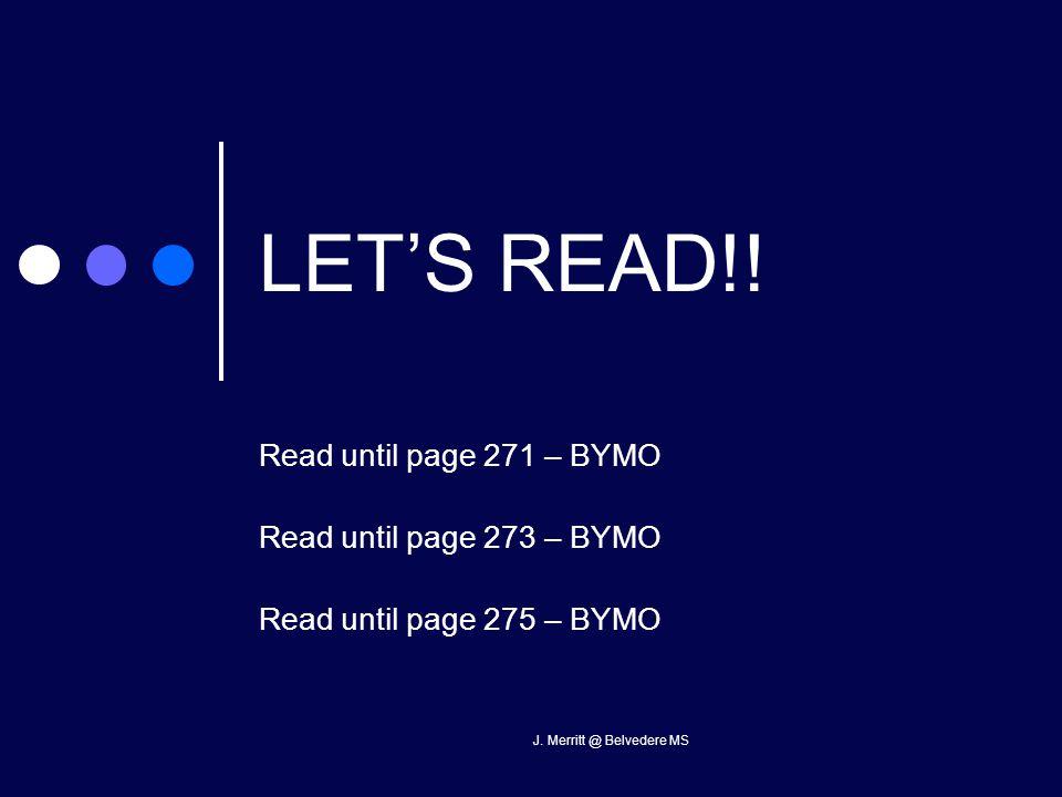 J. Merritt @ Belvedere MS LET'S READ!! Read until page 271 – BYMO Read until page 273 – BYMO Read until page 275 – BYMO