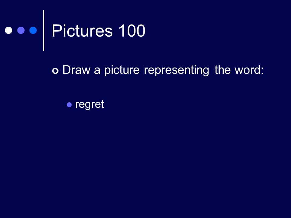 Pictures 100 Draw a picture representing the word: regret