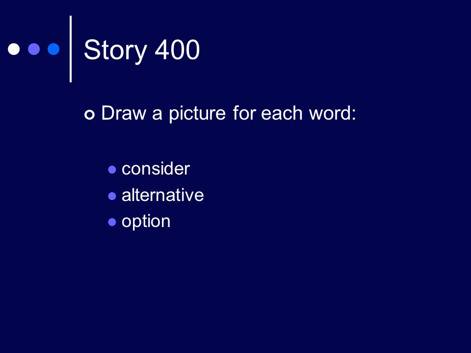 Story 400 Draw a picture for each word: consider alternative option