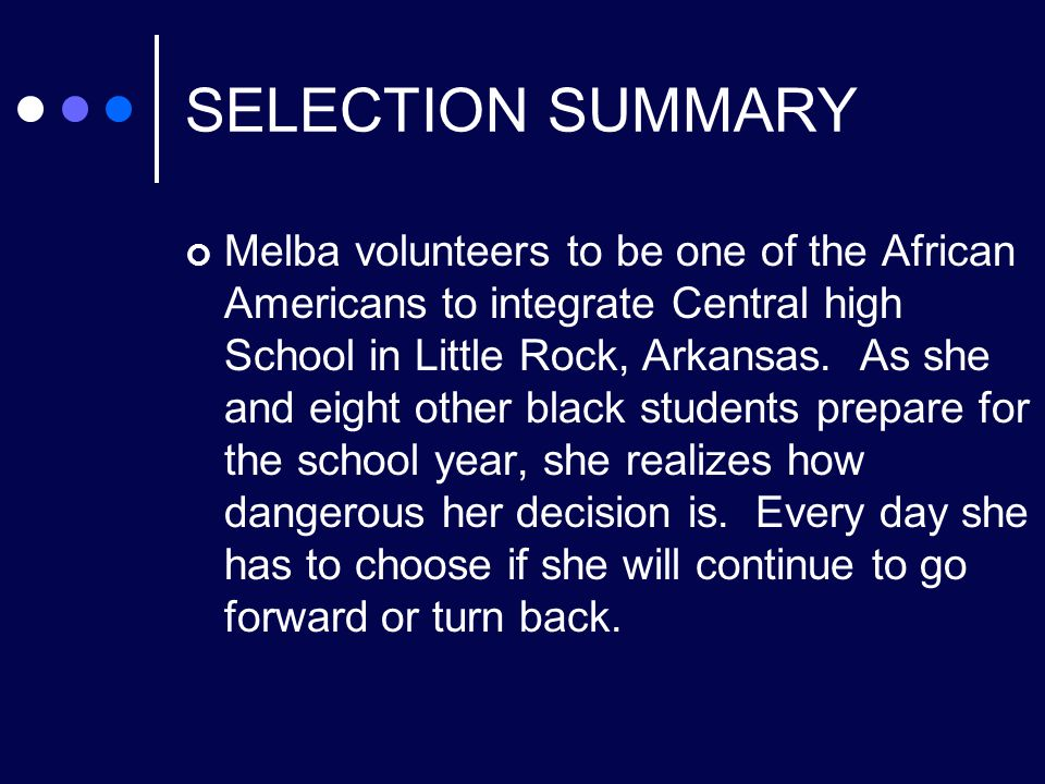 SELECTION SUMMARY Melba volunteers to be one of the African Americans to integrate Central high School in Little Rock, Arkansas.
