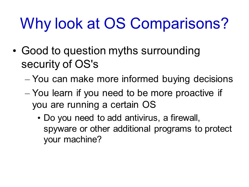Why look at OS Comparisons.