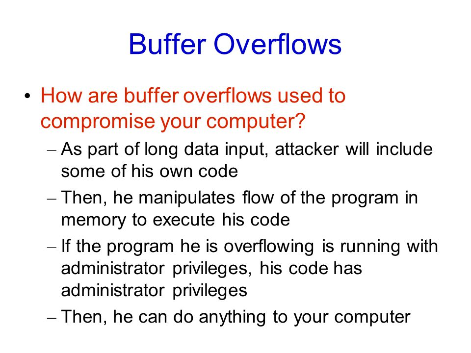 Buffer Overflows How are buffer overflows used to compromise your computer.