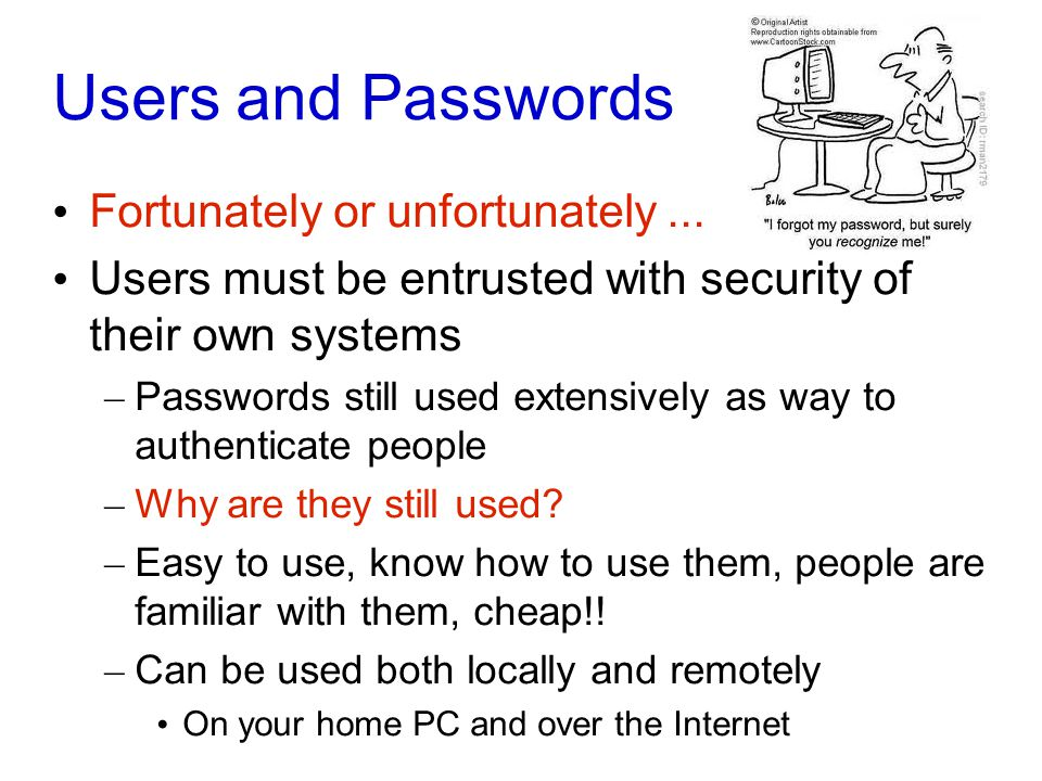 Users and Passwords Fortunately or unfortunately...
