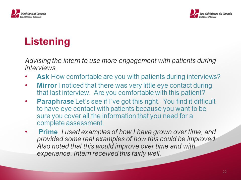 Listening Advising the intern to use more engagement with patients during interviews. Ask How comfortable are you with patients during interviews? Mir