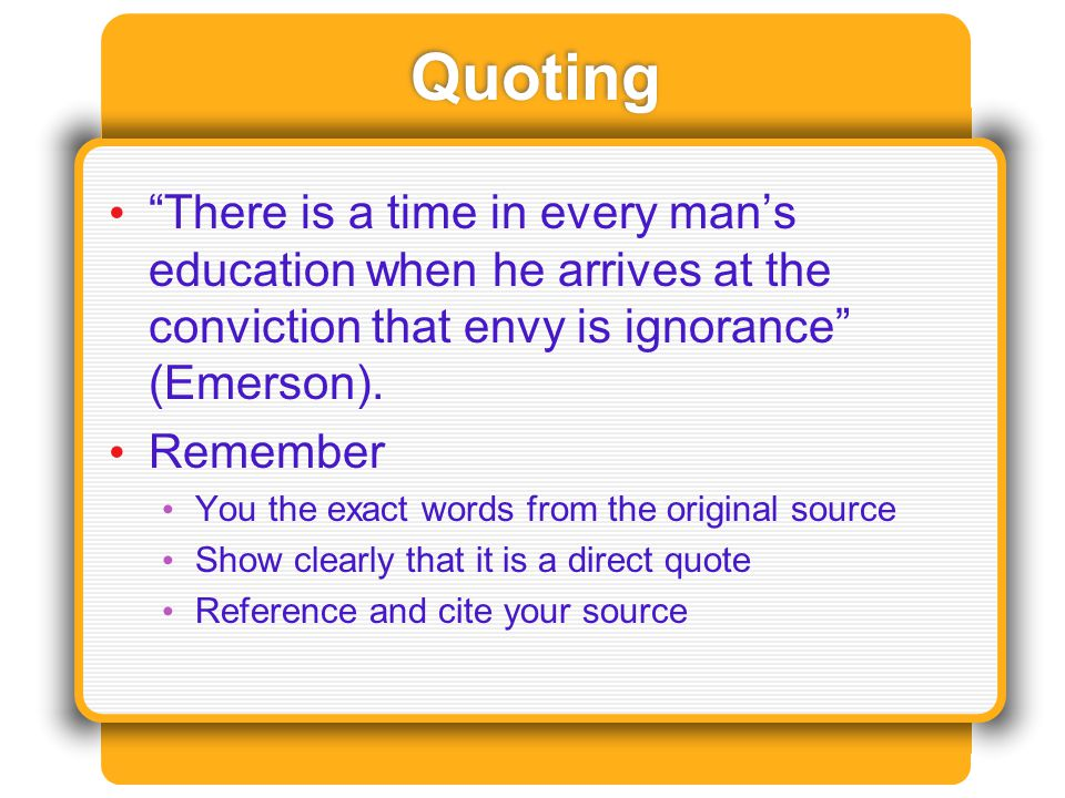 Quoting There is a time in every man's education when he arrives at the conviction that envy is ignorance (Emerson).