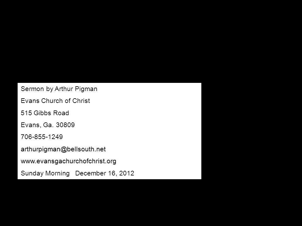 Sermon by Arthur Pigman Evans Church of Christ 515 Gibbs Road Evans, Ga.