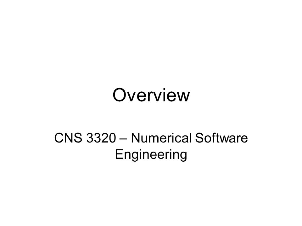 Overview CNS 3320 – Numerical Software Engineering