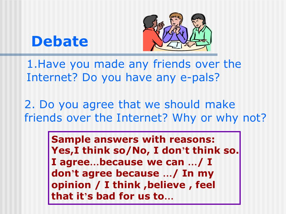 Debate 1.Have you made any friends over the Internet.