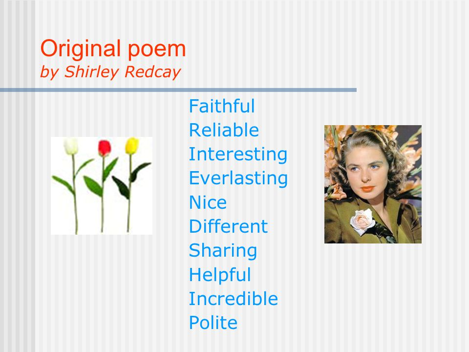 Original poem by Shirley Redcay Faithful Reliable Interesting Everlasting Nice Different Sharing Helpful Incredible Polite