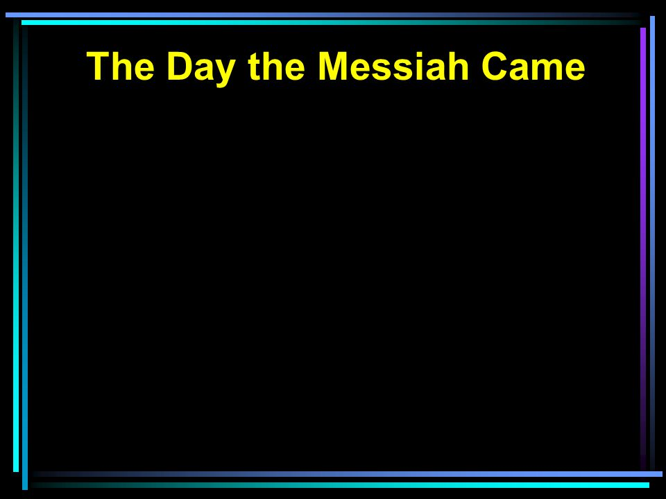 The Day the Messiah Came