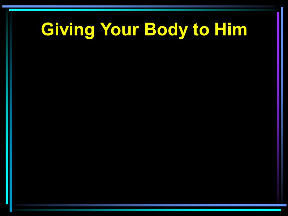 Giving Your Body to Him