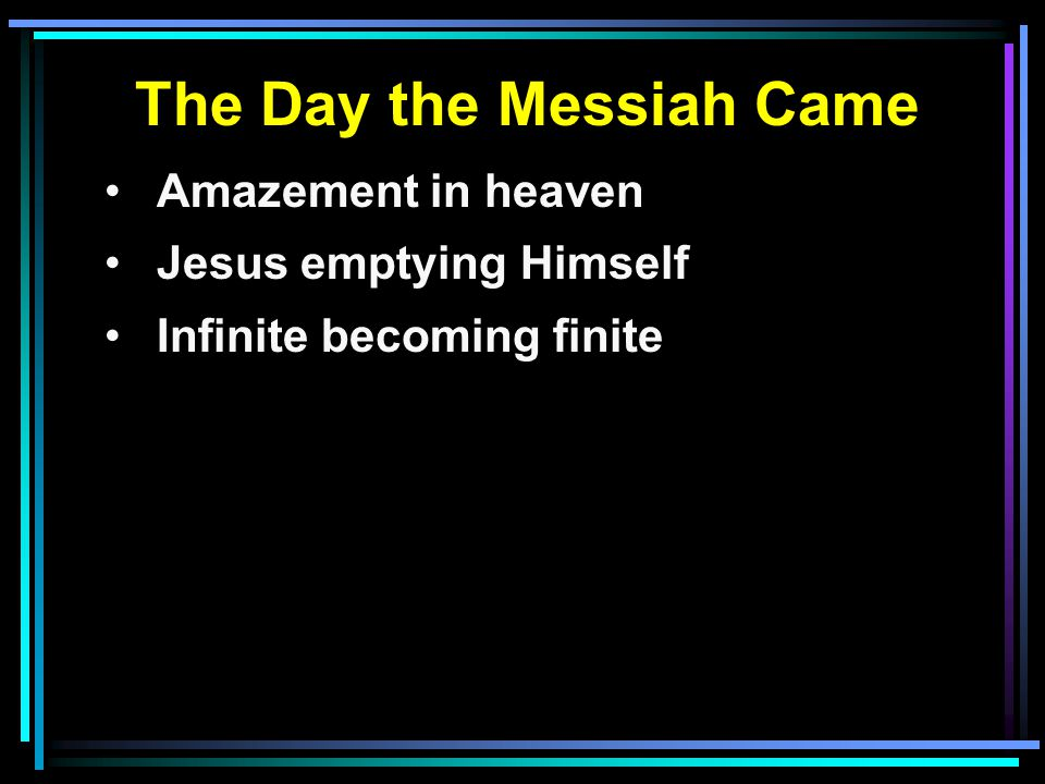 The Day the Messiah Came Amazement in heaven Jesus emptying Himself Infinite becoming finite