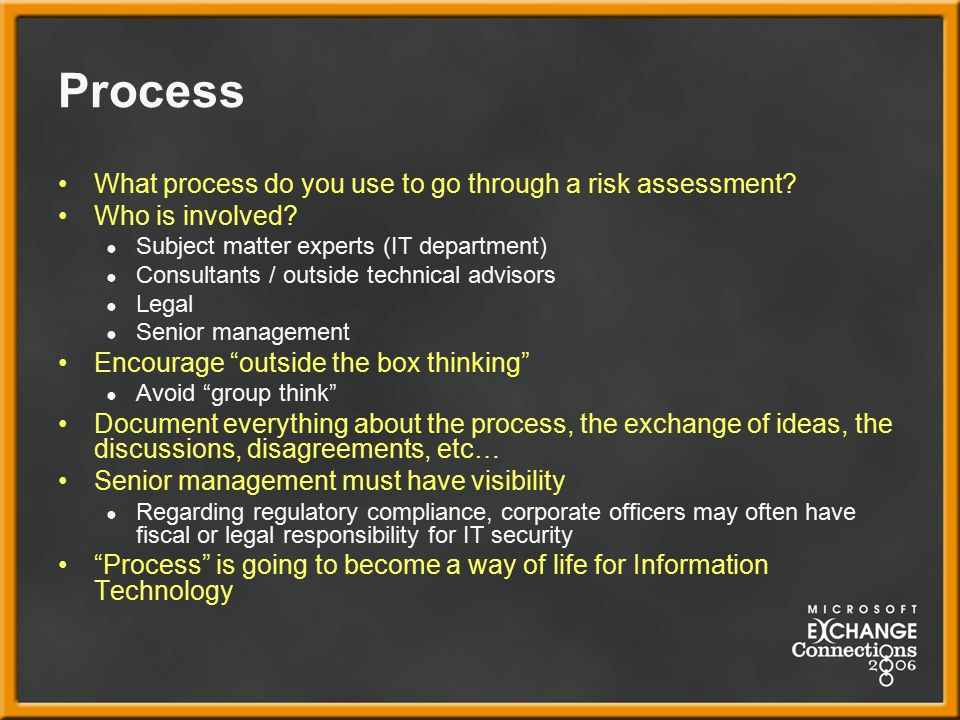 Process What process do you use to go through a risk assessment.