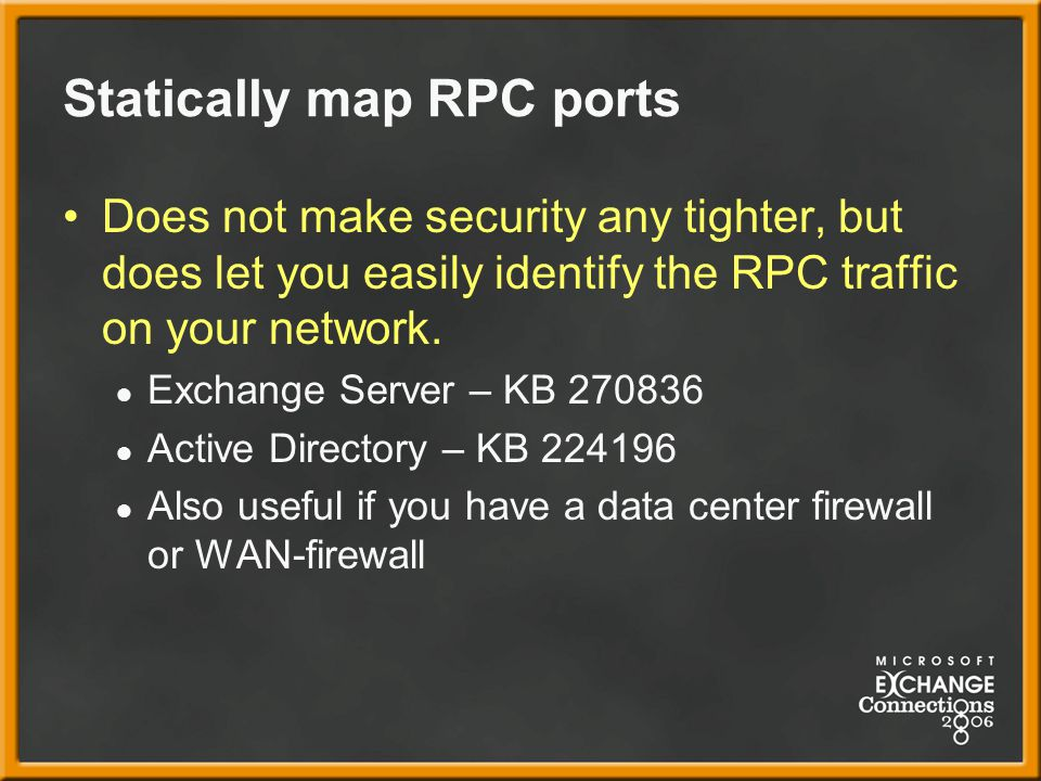 Statically map RPC ports Does not make security any tighter, but does let you easily identify the RPC traffic on your network.