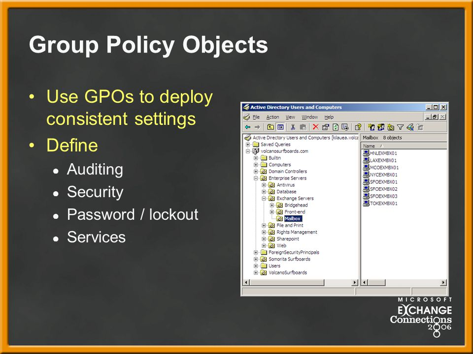 Group Policy Objects Use GPOs to deploy consistent settings Define ● Auditing ● Security ● Password / lockout ● Services