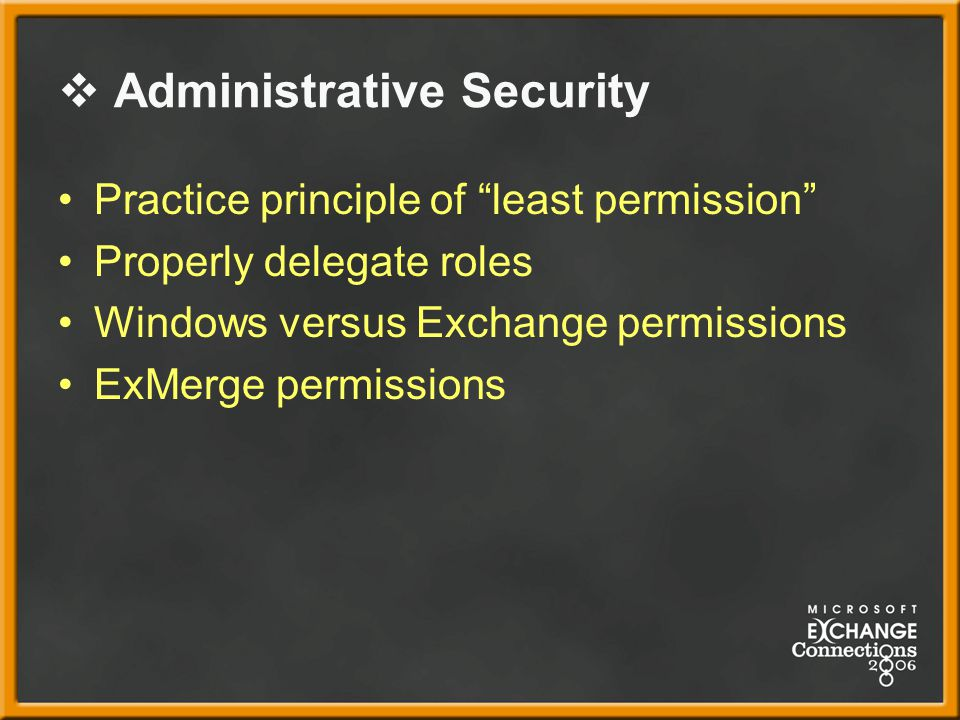  Administrative Security Practice principle of least permission Properly delegate roles Windows versus Exchange permissions ExMerge permissions