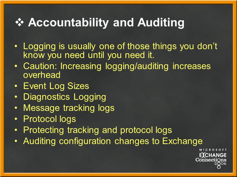  Accountability and Auditing Logging is usually one of those things you don't know you need until you need it.
