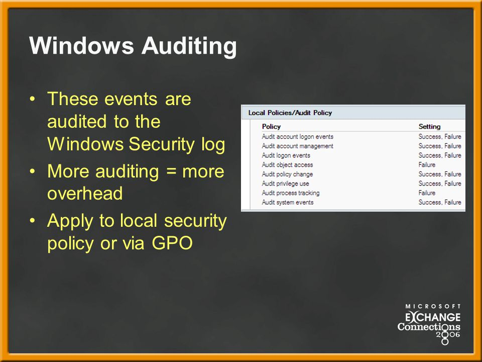 Windows Auditing These events are audited to the Windows Security log More auditing = more overhead Apply to local security policy or via GPO