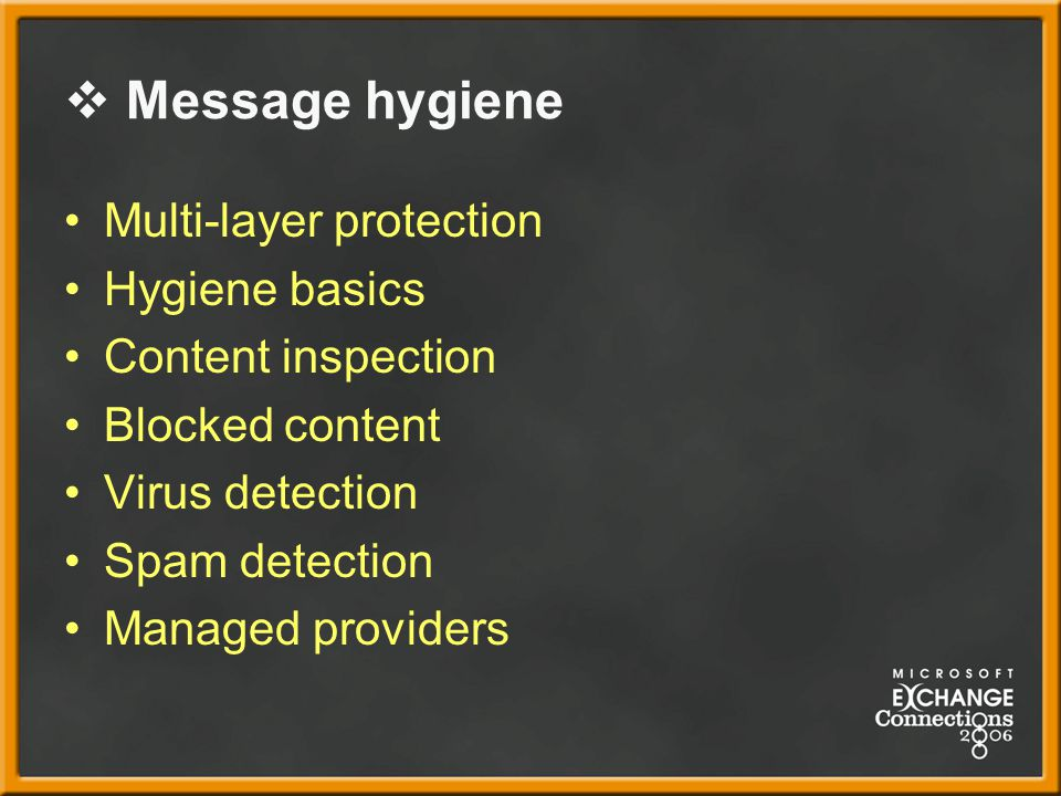  Message hygiene Multi-layer protection Hygiene basics Content inspection Blocked content Virus detection Spam detection Managed providers