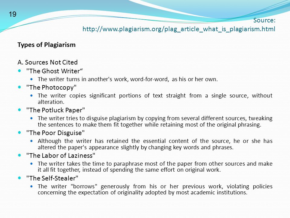 Source: http://www.plagiarism.org/plag_article_what_is_plagiarism.html Types of Plagiarism A. Sources Not Cited