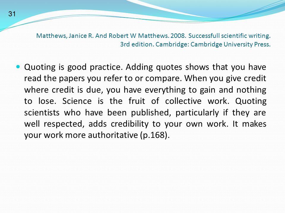 Matthews, Janice R. And Robert W Matthews. 2008. Successfull scientific writing. 3rd edition. Cambridge: Cambridge University Press. Quoting is good p