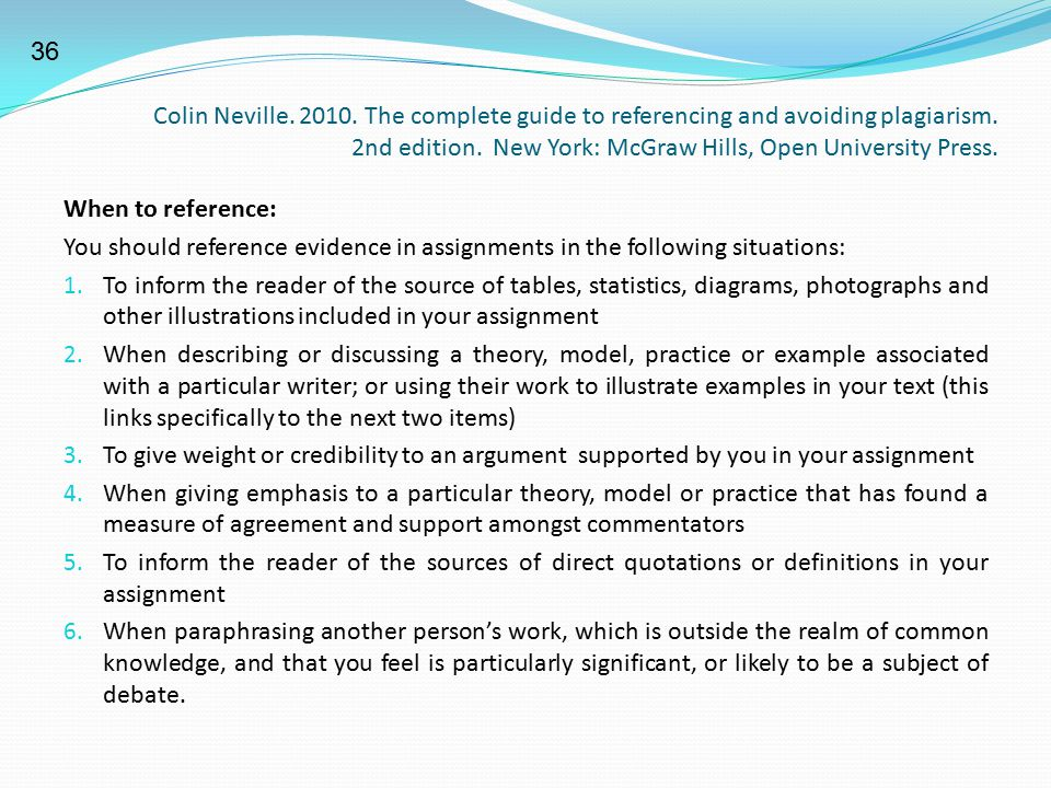 Colin Neville. 2010. The complete guide to referencing and avoiding plagiarism. 2nd edition. New York: McGraw Hills, Open University Press. When to re