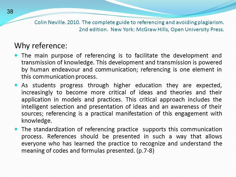 Colin Neville. 2010. The complete guide to referencing and avoiding plagiarism. 2nd edition. New York: McGraw Hills, Open University Press. Why refere