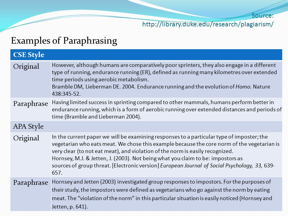 Source: http://library.duke.edu/research/plagiarism/ Examples of Paraphrasing CSE Style Original However, although humans are comparatively poor sprin