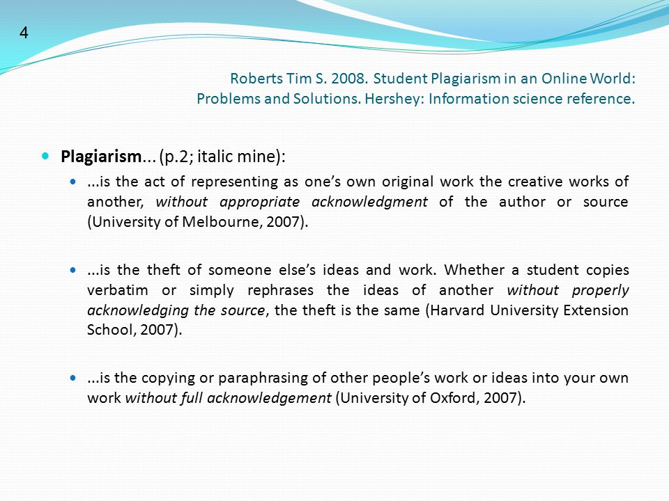 Roberts Tim S. 2008. Student Plagiarism in an Online World: Problems and Solutions. Hershey: Information science reference. Plagiarism... (p.2; italic