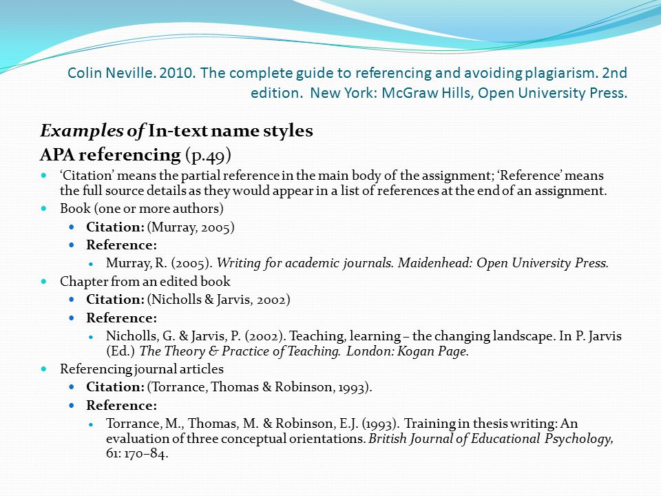 Colin Neville. 2010. The complete guide to referencing and avoiding plagiarism. 2nd edition. New York: McGraw Hills, Open University Press. Examples o