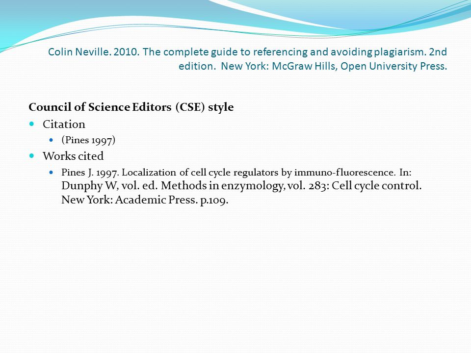 Colin Neville. 2010. The complete guide to referencing and avoiding plagiarism. 2nd edition. New York: McGraw Hills, Open University Press. Council of