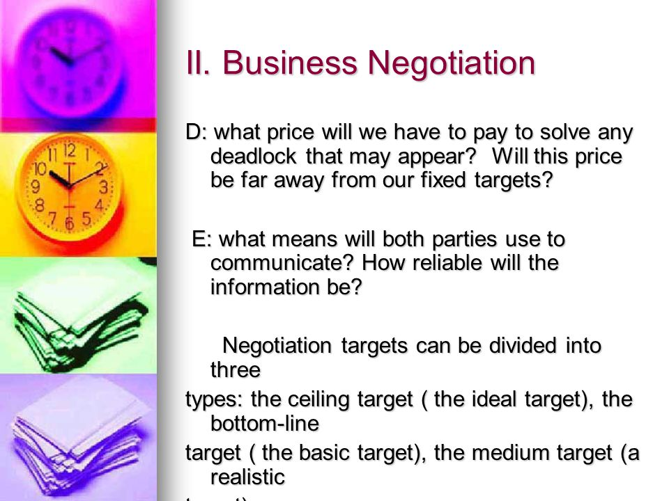 II. Business Negotiation D: what price will we have to pay to solve any deadlock that may appear.