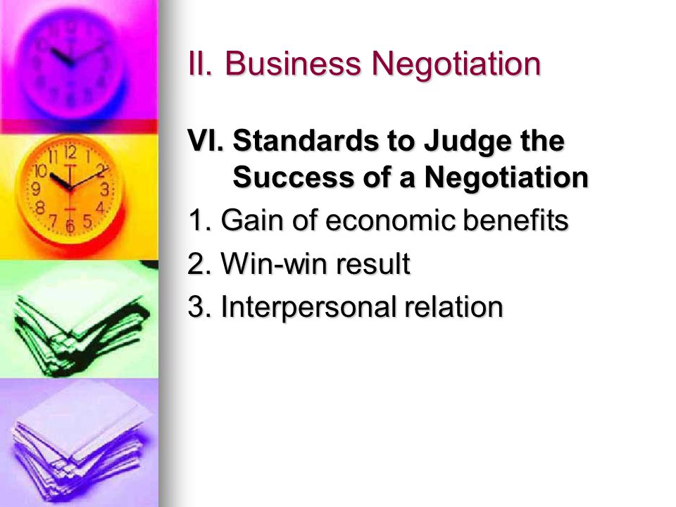 II. Business Negotiation VI. Standards to Judge the Success of a Negotiation 1.