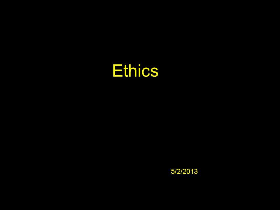 Ethics 5/2/2013
