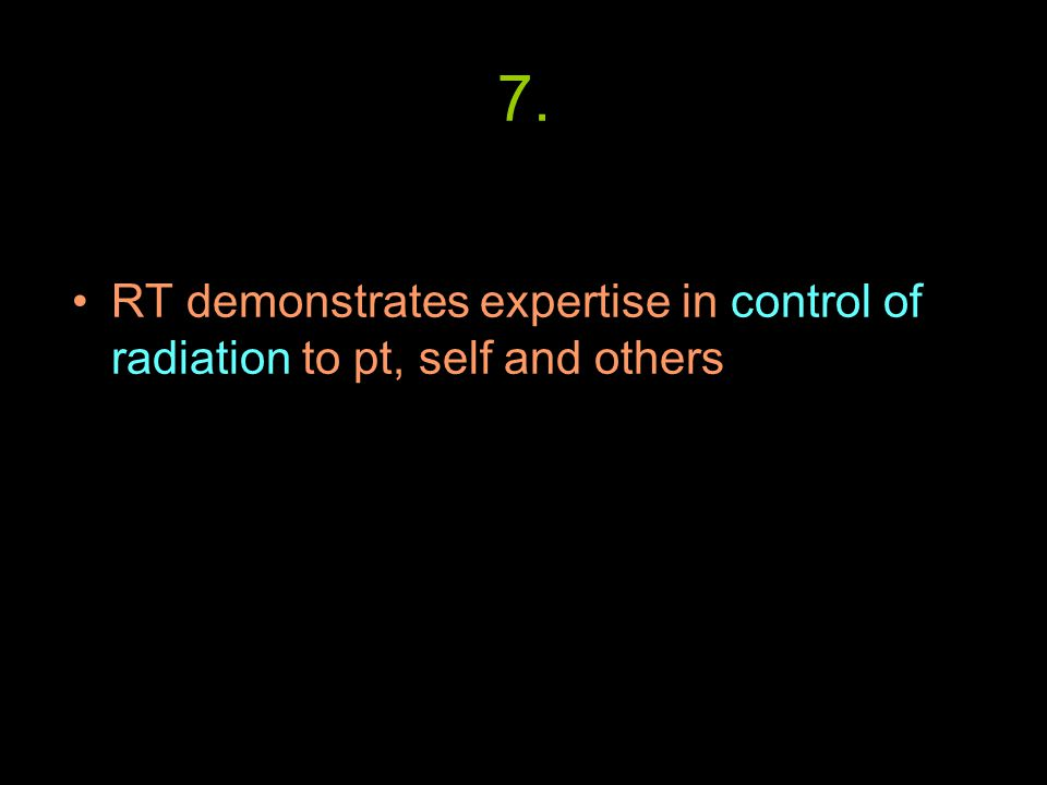 7. RT demonstrates expertise in control of radiation to pt, self and others