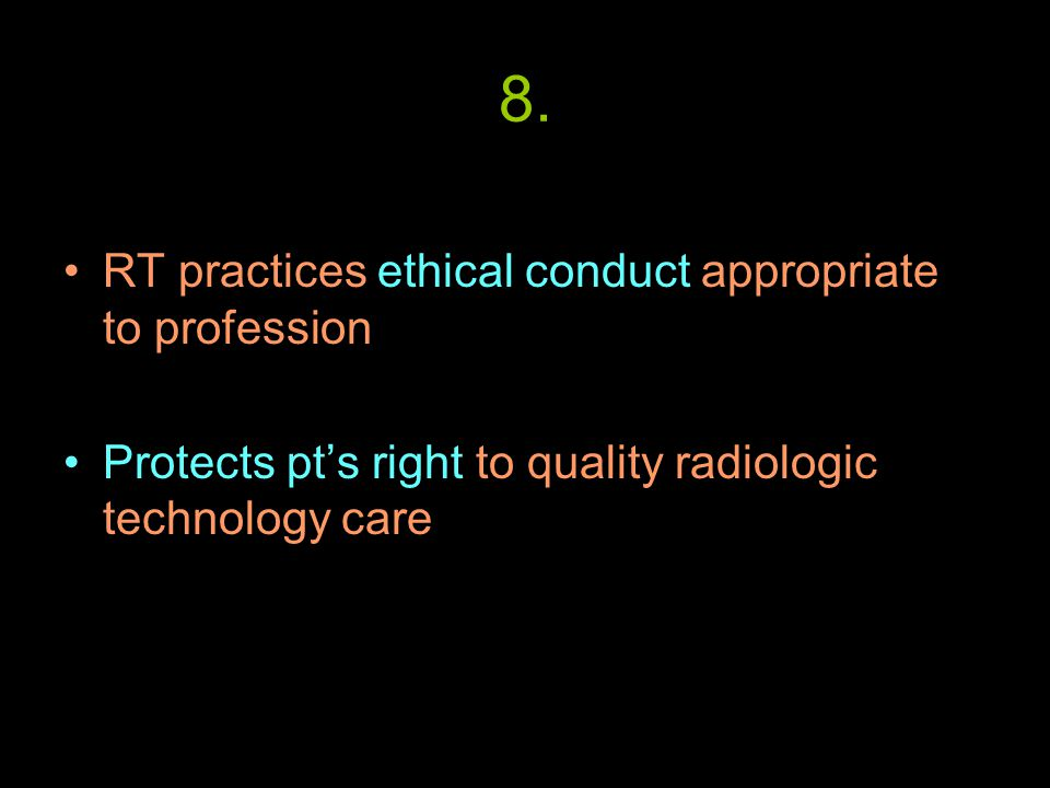 8. RT practices ethical conduct appropriate to profession Protects pt's right to quality radiologic technology care