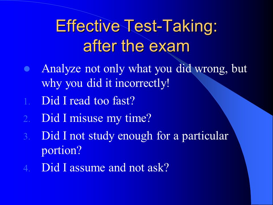 Effective Test-Taking: during the exam Keep point value and time allotted in mind, but don't dwell on it.