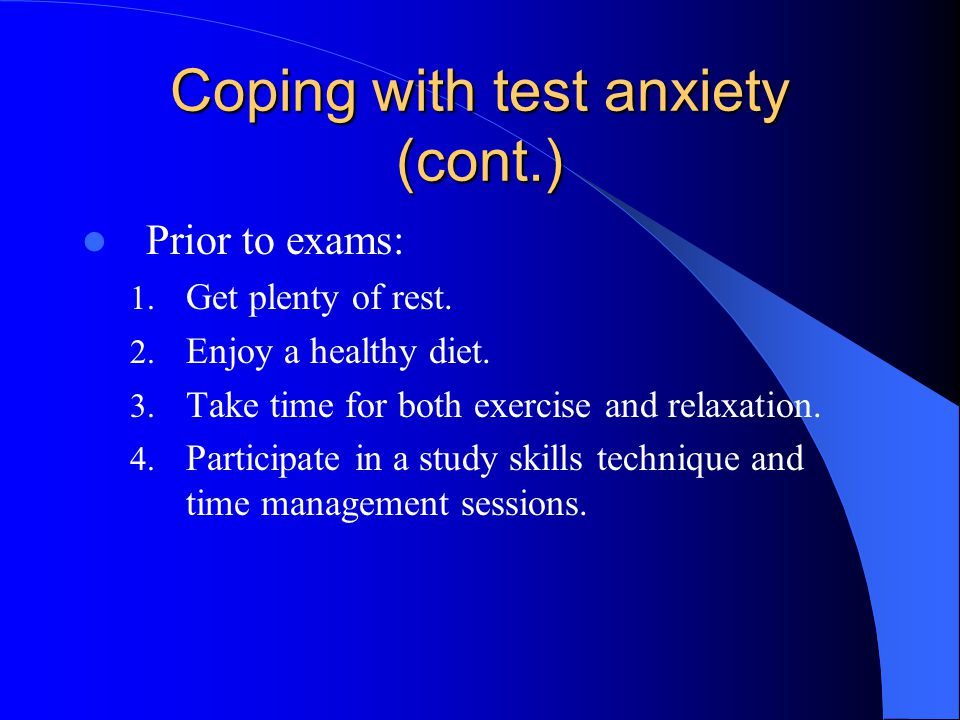 Coping with test anxiety Be aware of and challenge any distorted situational or self-appraisals.